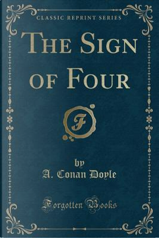 The Sign of Four (Classic Reprint) by A. Conan Doyle
