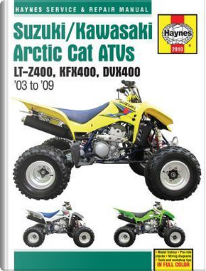 Haynes Suzuki, Kawasaki, Artic Cat ATVs '03 to '09 Service & Repair Manual by Alan Ahlstrand