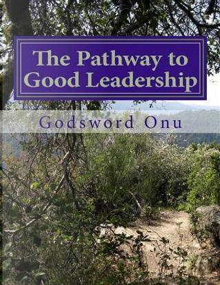 The Pathway to Good Leadership by Godsword Godswill Onu