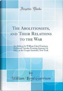 The Abolitionists, and Their Relations to the War by William Lloyd Garrison