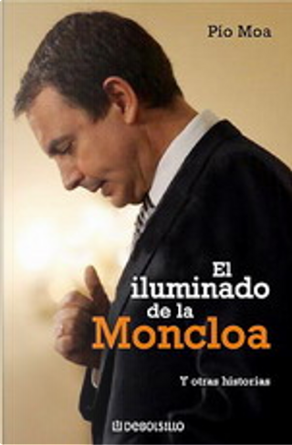 El iluminado de la Moncloa/ The Enlightened of The Moncloa by Pio Moa