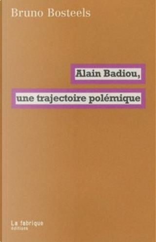 Alain Badiou, une trajectoire polémique by Bruno Bosteels