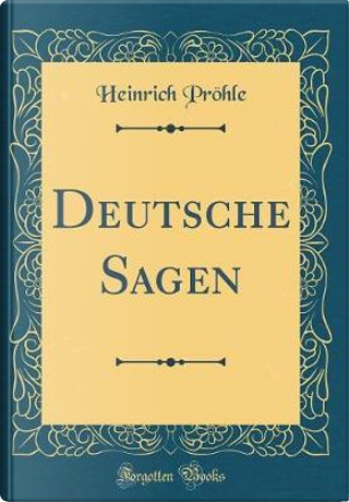 Deutsche Sagen (Classic Reprint) by Heinrich Pröhle