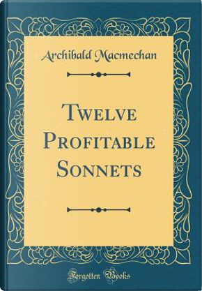 Twelve Profitable Sonnets (Classic Reprint) by Archibald Macmechan