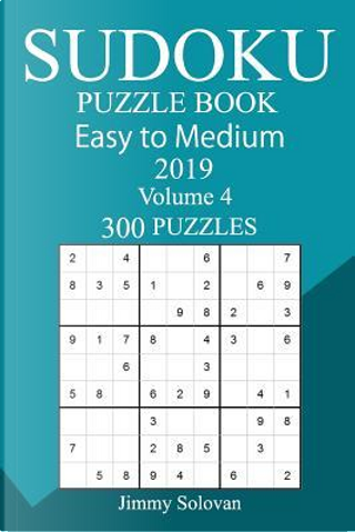 300 Easy to Medium Sudoku Puzzle Book 2019 by Jimmy Solovan