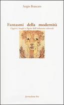 Fantasmi della modernità. Oggetti, luoghi e figure dell'industria culturale by Sergio Brancato