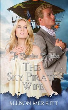 The Sky Pirate's Wife by Allison Merritt