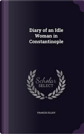 Diary of an Idle Woman in Constantinople by Frances Elliot