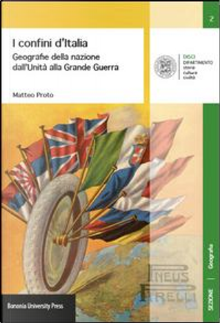 I confini d'Italia. Geografie della nazione dall'unità alla grande guerra by Matteo Proto