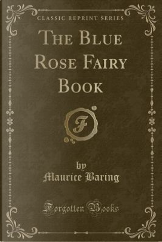 The Blue Rose Fairy Book (Classic Reprint) by Maurice Baring
