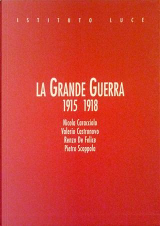 La grande guerra 1915 - 1918 by Pietro Scoppola, Valerio Castronovo, Nicola Caracciolo, Renzo De Felice