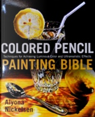 Colored Pencil Painting Bible by Alyona Nickelsen