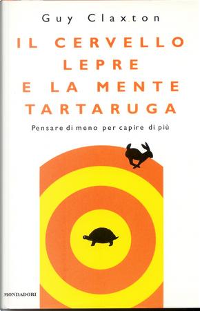 Il cervello lepre e la mente tartaruga by Guy Claxton