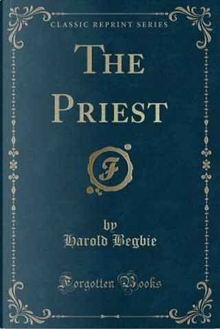 The Priest (Classic Reprint) by Harold Begbie