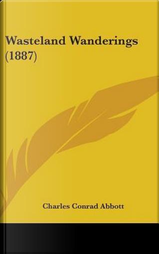 Wasteland Wanderings (1887) by Charles Conrad Abbott