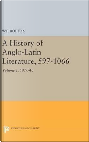 History of Anglo-latin Literature 597-740 by Whitney French Bolton