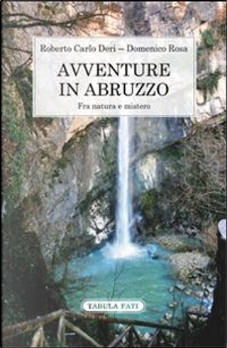 Avventure in Abruzzo. Fra natura e mistero by Roberto Carlo Deri