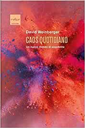 Caos quotidiano by David Weinberger