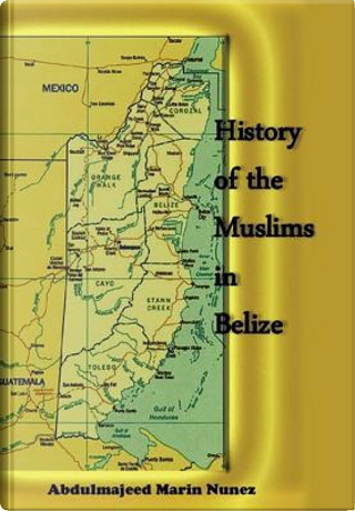 History of the Muslims in Belize by Abdulmajeed Nunez