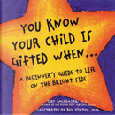 You Know Your Child Is Gifted When... by Judy Galbraith
