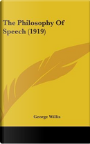 The Philosophy of Speech (1919) by George Willis