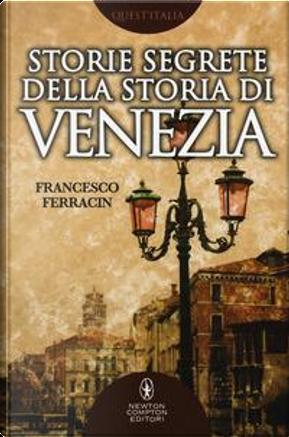 Storie segrete della storia di Venezia by Francesco Ferracin