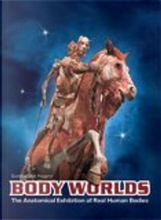 Body Worlds by Angelina Whalley, Gunther von Hagens