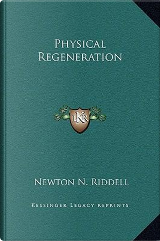 Physical Regeneration by Newton N. Riddell