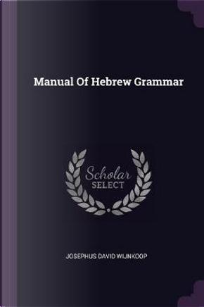 Manual of Hebrew Grammar by Josephus David Wijnkoop