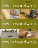 How to Woodwork by Phil Davy