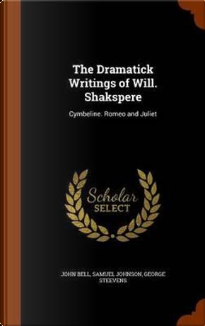 The Dramatick Writings of Will. Shakspere by John Bell