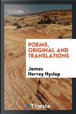 Poems, original and translations by James Hervey Hyslop