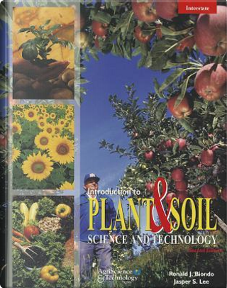 Introduction to Plant & Soil Science and Technology by Ronald J. Biondo