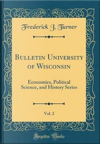 Bulletin University of Wisconsin, Vol. 2 by Frederick J. Turner