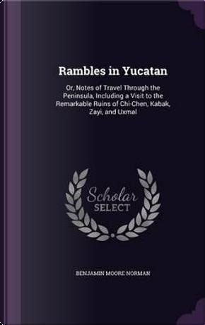 Rambles in Yucatan by Benjamin Moore Norman