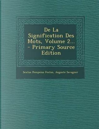 de La Signification Des Mots, Volume 2... by Sextus Pompeius Festus