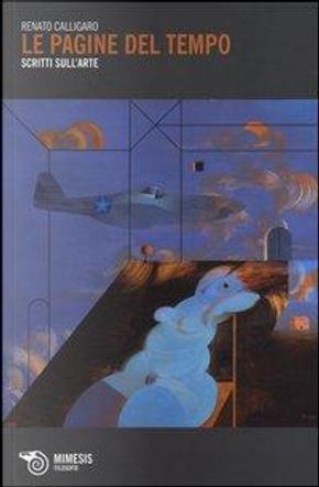 Le pagine del tempo. Scritti sull'arte by Renato Calligaro