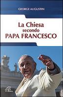 La Chiesa secondo Papa Francesco by George Augustin