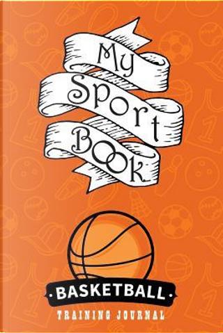 My sport book - Basketball training journal by Till Hunter