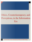 Ethics, Counterinsurgency, and Perceptions, in the Information Era by United States Army Command and General Staff College