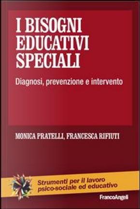 I bisogni educativi speciali. Diagnosi, prevenzione, intervento by Monica Pratelli