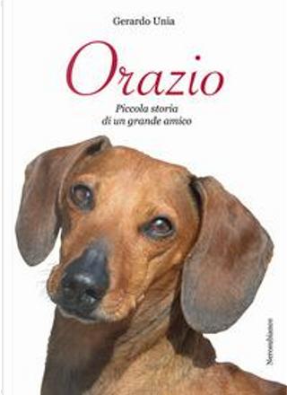 Orazio. Piccola storia di un grande amico by Gerardo Unia