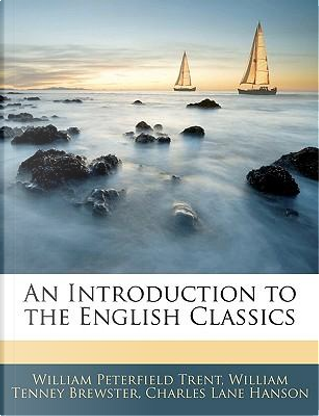 An Introduction to the English Classics by William Peterfield Trent