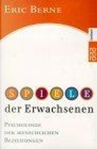 Spiele der Erwachsenen. Psychologie der menschlichen Beziehungen. by Eric Berne