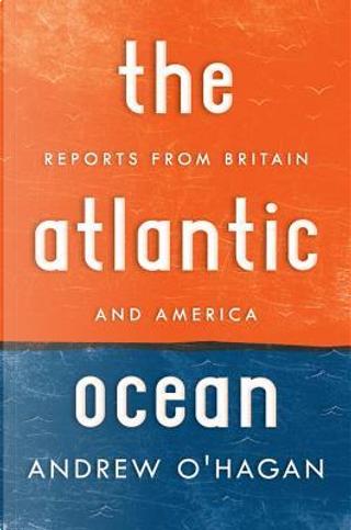 The Atlantic Ocean by Andrew O'Hagan