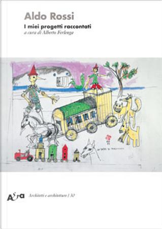 I miei progetti raccontati by Aldo Rossi