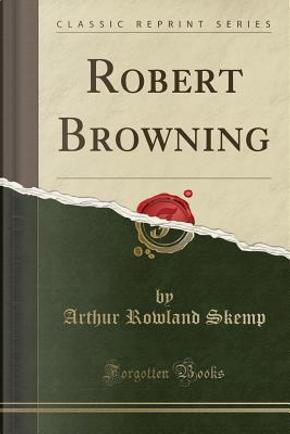 Robert Browning (Classic Reprint) by Arthur Rowland Skemp