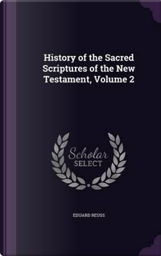 History of the Sacred Scriptures of the New Testament, Volume 2 by Eduard Reuss