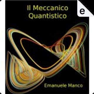 Il meccanico quantistico by Emanuele Manco