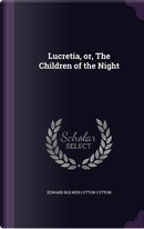Lucretia, Or, the Children of the Night by EDWARD BULWER LYTTON LYTTON